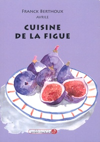 Franck Berthoux - Cuisine de la figue.
