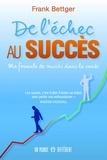 Franck Bettger - De l'échec au succès - Ma formule de succès dans la vente.