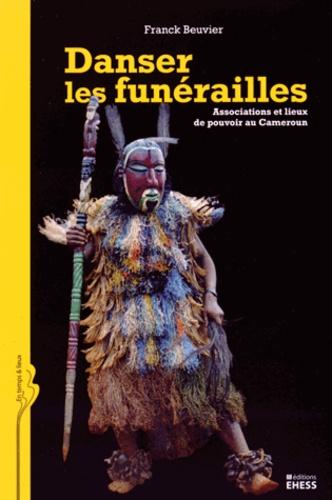 Franck Beuvier - Danser les funérailles - Associations et lieux de pouvoir au Cameroun.