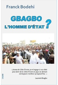 Franck Bodehi - GBAGBO : L'Homme d'État ?.