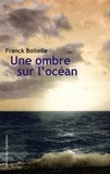 Franck Boitelle - Une ombre sur l'océan.