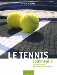 Le tennis- Comment ? Approche technique, biomécanique et pédagogique - Franck Borrel pdf epub