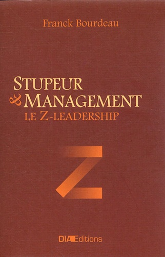 Franck Bourdeau - Stupeur & management - Le Z-Leadership.