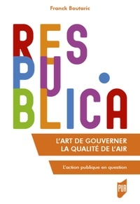 Franck Boutaric - L'art de gouverner la qualité de l'air - L'action publique en question.