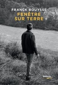 Franck Bouysse - Fenêtre sur terre.