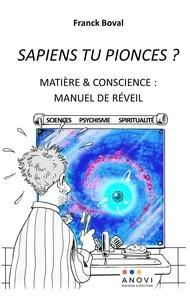 Franck Boval - Sapiens tu pionces ? - Matière et conscience : manuel de réveil.