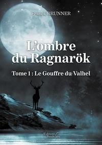 Franck Brunnier - L'ombre du Ragnaröck Tome 1 : Le gouffre du Valhel.