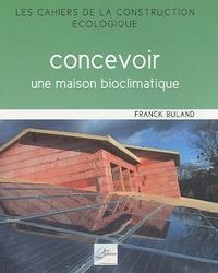 Franck Buland - Concevoir une maison bioclimatique.