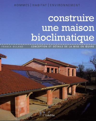 Construire Une Maison Bioclimatique Conception Et Détails De La Mise En Oeuvre