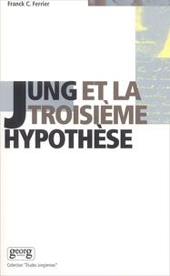 Franck-C Ferrier - Jung et la troisième hypothèse.