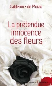 Franck Calderon et Hervé de Moras - La prétendue innocence des fleurs.