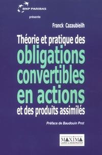 Franck Cazaubieilh - Théorie et pratique des obligations convertibles en actions et des produits assimilés.