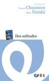 Franck Chaumon et Okba Natahi - Des solitudes.