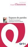 Franck Chaumon - Espaces de paroles - Pluralité des pratiques analytiques avec les enfants.
