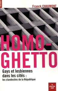 Franck Chaumont - Homo-ghetto - Gays et lesbiennes dans les cités : les clandestins de la République.
