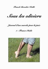 Franck Chevalier Waille - Sous les oliviers - Journal d'une marche pour la paix Tome 1, France-Italie.