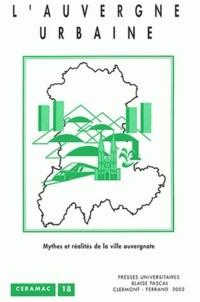 Franck Chignier-Riboulon et Jean-Charles Edouard - L'Auvergne urbaine - Mythes et réalités de la ville auvergnate.