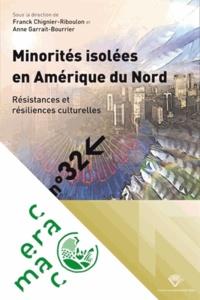 Franck Chignier-Riboulon et Anne Garrait-Bourrier - Minorités isolées en Amérique du Nord - Résistances et résiliences culturelles.