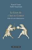 Franck Cinato et André Surprenant - Le livre de l'art du combat (Liber de arte dimicatoria) - Commentaires et exemples.