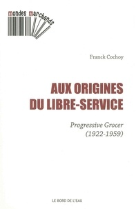 Franck Cochoy - Aux origines du libre-service - Progressive Grocer (1922-1959).