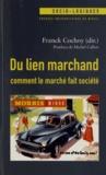 Franck Cochoy - Du lien marchand : comment le marché fait société - Essai(s) de sociologie économique relationniste.