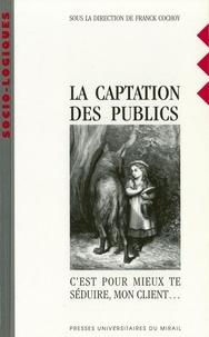 Franck Cochoy et Michèle Lalanne - La captation des publics - C'est pour mieux te séduire, mon client....