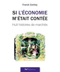 Franck Cochoy - Si l'économie m'était contée - Huit histoires de marchés.