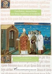 Franck Collard et Monique Cottret - Conciliation, réconciliation aux temps médiévaux et modernes.