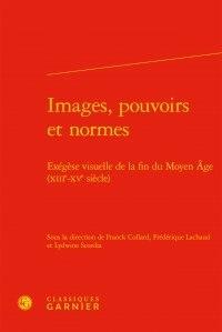 Images, pouvoirs et normes - Exégèse visuelle de la fin du Moyen Age (XIIIe-XVe siècle).pdf