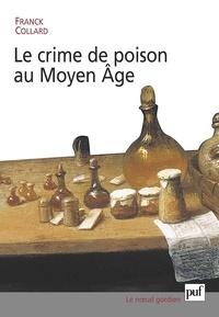 Franck Collard - Le crime de poison au Moyen Age.