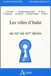 Franck Collard et Isabelle Heullant-Donat - Les villes d'Italie - Mi XIIe-mi XIVe siècles.