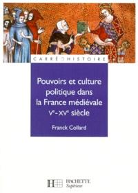 Franck Collard - Pouvoirs et culture politique dans la France médiévale, Ve-XVe siècle.