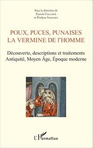 Franck Collard et Evelyne Samama - Poux, puces, punaises, la vermine de l'homme - Découverte, descriptions et traitements Antiquité, Moyen Age, époque moderne.