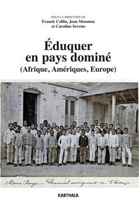 Franck Collin et Jean Moomou - Eduquer en pays dominé (Afrique, Amériques, Europe).