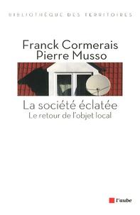 Franck Cormerais et Pierre Musso - La société éclatée - Le retour de l'objet local.