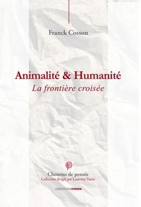 Animalité et humanité- La frontière croisée - Franck Cosson | Showmesound.org
