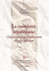Franck Cosson - La conscience républicaine - Citoyenneté et accomplissement du sujet politique.