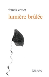 Franck Cottet - Lumière brûlée.
