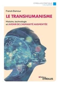Franck Damour - Le transhumanisme - Histoire, technologie et avenir de l'humanité augmentée.