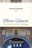 Franck Damour - Olivier Clément, un passeur - Son itinéraire spirituel et théologique.