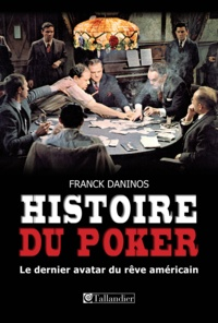 Franck Daninos - Histoire du poker - Le dernier avatar du rêve américain.