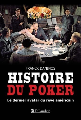 Histoire du poker. Le dernier avatar du rêve américain