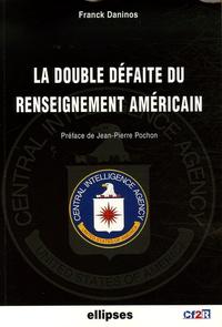 Franck Daninos - La double défaite du renseignement américain.