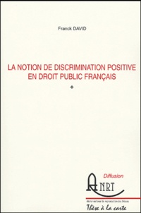 Franck David - La notion de discrimination positive en droit public français.