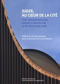 Juger, au coeur de la cité - Lîlot judiciaire bordelais, histoire et architecture du XVe siècle à nos jours.pdf