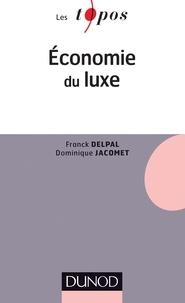 Franck Delpal et Dominique Jacomet - Economie du luxe.