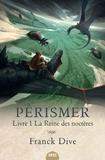 Franck Dive - Pérismer Tome 1 : La Reine des noctères.
