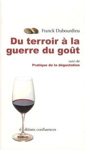 Franck Dubourdieu - Du terroir à la guerre du goût suivi de Pratique de la dégustation.