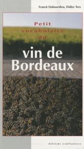 Franck Dubourdieu et Didier Ters - Petit vocabulaire du vin de Bordeaux.