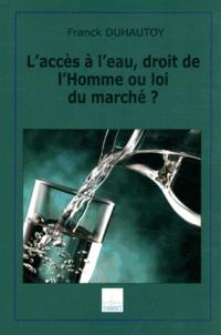Franck Duhautoy - L'accès à l'eau, droit de l'Homme ou loi du marché ?.